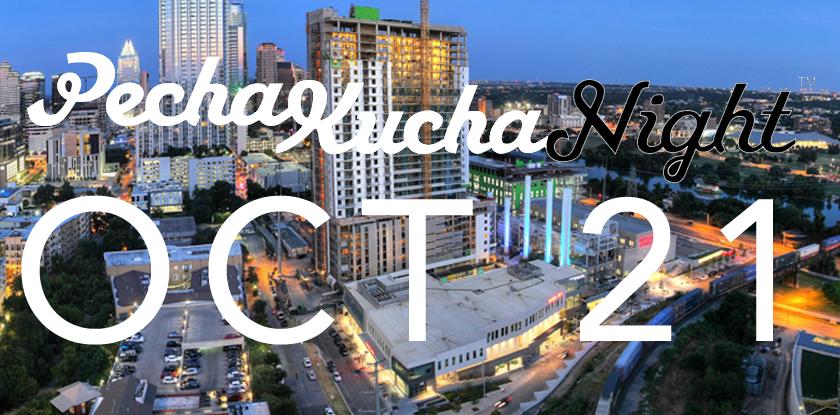 Pecha Kucha #23, Wednesday, October 21st at Seaholm