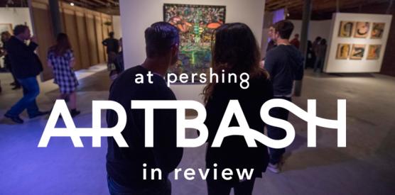 ARTBASH at Pershing, recap